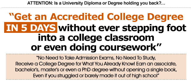 Get an Accredited College Degree In 5 Days - Life Experience Instant Degrees on associate, BA, MBA or PhD University